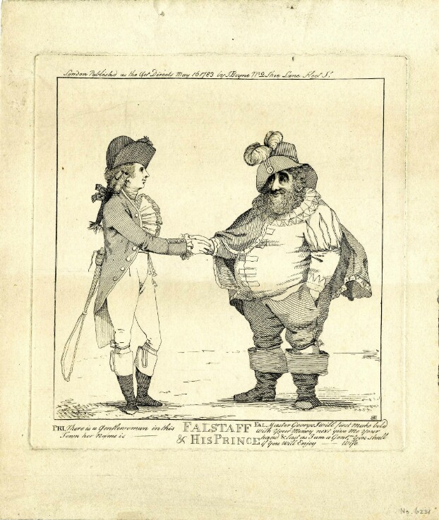 A print of two men shaking hands. On the left is the Prince of Wales; he wears fashionable 1780s costume, including a tailcoat, tight breeches, knee-high boots, a prominent cravat and a bicorn hat. He holds a riding crop in one hand, tucked behind his back. On the right is Charles James Fox, dressed as Falstaff. He is bearded and very fat, and wears a slashed doublet, hose, wide boots, a cloak, a ruff, and a high-crowned hat adorned with two feathers. Below, the title 'Falstaff & His Prince' is printed in capitals, and dialogue is printed in small italic letters to either side. The Prince says 'There is a Gentlewoman in this Town, her name is [blank],' (the name is censored). Falstaff replies (quoting from The Merry Wives of Windsor): 'Master George I will first make bold with your Money next give me your hand & last as I am a Gent[leman], you shall if you will Enjoy [blank's] Wife.'