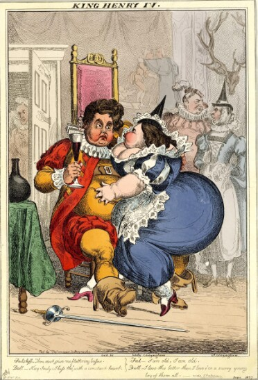 A comic print of King George IV sitting on a high-backed chair. He is very fat, holding a glass of red wine, and dressed in an Elizabethan-style ruff, yellow shirt with lace cuffs, yellow stockings, a red coat and red breeches. Sitting on his lap is Lady Conyngham, also very fat, in a blue dress with lace trim and striped puff sleeves and a pointed hat. She puckers her lips at him for a kiss. On the floor in front of them is a sword; a bottle sits on a table to the left. In the background, a man peers through a doorway on the left. On the right, two figures in similar Tudor costume stand in conversation: a man with an enormous red nose wears a red coat, ruff and plumed hat; a thin-faced person wears a blue dress and pointed hat. On the wall behind them hang hunting trophies. A wall hanging in the background depicts an older man embracing a younger one; behind the younger man there is a pig. The title is printed above the print: 'King Henry IV.' Below, the two central figures are identified as 'Geo. IV' and 'Lady Conyngham,' and dialogue from Shakespeare's Henry IV is provided as follows: Falstaff: 'Thou dost give me flattering busses.' Doll: 'Nay truly, I kiss thee with a constant heart.' Falstaff: 'I am old, I am old.' Doll: 'I love thee better than I love e'er a sunny young boy of them all.'