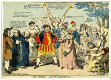 """A comic print of a group of people gathered in an indeterminate location, with some tree branches, a pitched tent, and a donkey visible at the right-hand edge. Below the image the title 'The Union Club Masquerade' is printed in capitals. The central figures, facing one another, are George, Prince of Wales and Maria Fitzherbert. George is dressed as Henry VIII in a red and gold tunic, black coat, and wide feathered hat. A dashed line indicates that he is speaking these lines: """"Who should be loved but you? So lov'd that ev'n my crown and self are vile when you are by. Come to arms and be thy Harry's angel; Shine thro' my cares and make my crown sit easy."""" He has a wide stance and rests his hands on his hips, and addressesF itzherbert, who wears a long pink gown, her hair covered with a Tudor-style gable hood adorned with three feathers. She has an exaggerated Roman nose and gestures with one hand as though refusing an offer. She is saying """"I swear again, I would not be a Queen For all the World."""" Like all the figures in the print, they both carry masks. Behind them, a tall figure in a blue tunic and angel wings holds two long trumpets and blows into one of them. A speech bubble issues from the end of the trumpet, saying """"What strange creatures are the greatest part of Mankind! What a composition of Contradictions! Always pursuing happiness, yet generally thro' such ways as lead to misery: admiring every Virtue in others, indulging themselves in every Vice: Fond of Fame yet labouring for Infamy."""" To the left, a bald man dressed as a clergyman in a long black robe and crucifix is in conversation with another man dressed as a peasant in a brown coat and wide-brimmed black hat. The peasant says """"It is not Love but strong libidinous Will That triumphs o'er him; The joys of marriage are the heav'n on earth, Life's Paradise, B me if it isn't."""" The final phrase is censored, implying that he uses impolite language. The clergyman replies: """"He counsels a divorce: a loss of her T"""