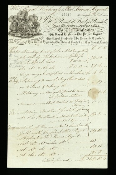 """A handwritten bill, with a printed heading. In the top right corner is a coat of arms including a crown, a lion and unicorn, and topped with three feathers, showing the business's royal connections. The printed header readers: """"32 Ludgate Hill London. Bo[ugh]t of Rundell Bridge & Rundell, Goldsmiths & Jewellers, To Their Majesties, His Royal Highness the Prince Regent, Her Royal Highness The Princess Charlotte, His Royal Highness the Duke of York & all the Royal Family."""" The number 25919 is stamped just above. Handwritten at the top of the page is the addressee, """"His Royal Highness the Prince Regent."""" The rest of the page consists of a handwritten itemised list of purchases: """"1618 18 Oct. Mounting part of the Mulberry Tree planted by Shakespear in Gold for 5 Toothpick boxes £15.15.00. [Ditto] 2 [ditto] £13.13.00. Engraving Inscriptions on the above 12/00. 1817 13 Feby Repairing & new boiling the Orders. [ditto] on 2 Bars & remixing [ditto]. Soldering on two golds pins to [?] of Golden Fleece. 2 new enamelled centres to Golden Fleece. 22 [Feby] Altering Brilliant Garter lengthening ditto & 10 Brilliants added to the sides, new [?] etc. 6 April A Snuff Box mounted & lined with Gold with profile of His Royal Highness the Prince Regent."""" The sums are listed on the right hand side and the total at the bottom carried forward is £349 10s 6d. A pencil note below '18 Oct' reads """"in King's Audience Rm Windsor."""""""